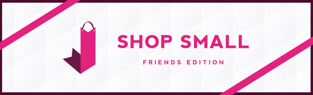 Shop Small: Friday Friends Edition